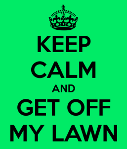 keep-calm-and-get-off-my-lawn